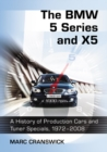 The BMW 5 Series and X5 : A History of Production Cars and Tuner Specials, 1972-2008 - eBook