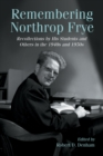 Remembering Northrop Frye : Recollections by His Students and Others in the 1940s and 1950s - eBook
