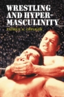 Wrestling and Hypermasculinity - eBook