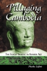 Pillaging Cambodia : The Illicit Traffic in Khmer Art - eBook