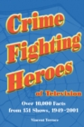 Crime Fighting Heroes of Television : Over 10,000 Facts from 151 Shows, 1949-2001 - eBook