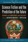 Science Fiction and the Prediction of the Future : Essays on Foresight and Fallacy - eBook
