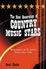 The New Generation of Country Music Stars : Biographies of 50 Artists Born After 1940 - eBook