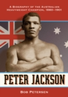 Peter Jackson : A Biography of the Australian Heavyweight Champion, 1860-1901 - eBook