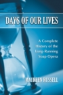 Days of Our Lives : A Complete History of the Long-Running Soap Opera - eBook