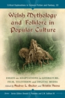 Welsh Mythology and Folklore in Popular Culture : Essays on Adaptations in Literature, Film, Television and Digital Media - eBook