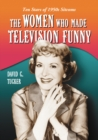 The Women Who Made Television Funny : Ten Stars of 1950s Sitcoms - eBook