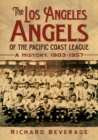 The Los Angeles Angels of the Pacific Coast League : A History, 1903-1957 - eBook