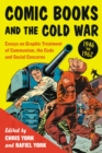 Comic Books and the Cold War, 1946-1962 : Essays on Graphic Treatment of Communism, the Code and Social Concerns - eBook