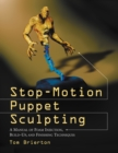 Stop-Motion Puppet Sculpting : A Manual of Foam Injection, Build-Up, and Finishing Techniques - eBook