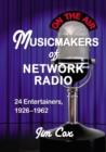Musicmakers of Network Radio : 24 Entertainers, 1926-1962 - eBook