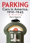 Parking Cars in America, 1910-1945 : A History - eBook
