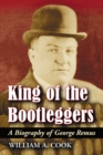 King of the Bootleggers : A Biography of George Remus - eBook