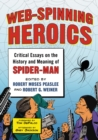 Web-Spinning Heroics : Critical Essays on the History and Meaning of Spider-Man - eBook