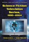 Science Fiction Television Series, 1990-2004 : Histories, Casts and Credits for 58 Shows - eBook