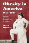 Obesity in America, 1850-1939 : A History of Social Attitudes and Treatment - eBook