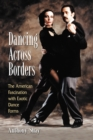 Dancing Across Borders : The American Fascination with Exotic Dance Forms - eBook