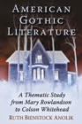 American Gothic Literature : A Thematic Study from Charles Brockden Brown to Colson Whitehead - Book