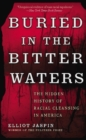 Buried in the Bitter Waters : The Hidden History of Racial Cleansing in America - eBook