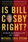Is Bill Cosby Right? : Or Has the Black Middle Class Lost Its Mind? - eBook