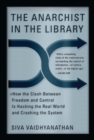 The Anarchist in the Library : How the Clash Between Freedom and Control Is Hacking the Real World and Crashing the System - eBook
