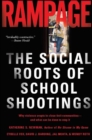 Rampage : The Social Roots of School Shootings - eBook