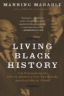Living Black History : How Reimagining the African-American Past Can Remake America's Racial Future - eBook