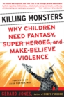 Killing Monsters : Our Children's Need For Fantasy, Heroism, and Make-Believe Violence - eBook