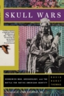 Skull Wars : Kennewick Man, Archaeology, And The Battle For Native American Identity - eBook