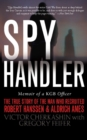 Spy Handler : Memoir of a KGB Officer: The True Story of the Man Who Recruited Robert Hanssen and Aldrich Ames - eBook