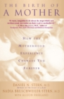 The Birth Of A Mother : How The Motherhood Experience Changes You Forever - eBook