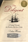 The Diligent : A Voyage Through the Worlds Of The Slave Trade - eBook