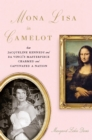 Mona Lisa in Camelot : How Jacqueline Kennedy and Da Vinci's Masterpiece Charmed and Captivated a Nation - eBook