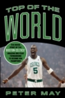 Top of the World : The Inside Story of the Boston Celtics' Amazing One-Year Turnaround to Become NBA Champions - eBook