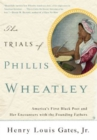 The Trials of Phillis Wheatley : America's First Black Poet and Her Encounters with the Founding Fathers - eBook