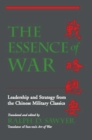 The Essence Of War : Leadership And Strategy From The Chinese Military Classics - eBook