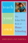 Teach Your Own : The John Holt Book Of Homeschooling - eBook