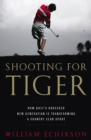 Shooting for Tiger : How Golf's Obsessed New Generation Is Transforming a Country Club Sport - eBook
