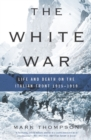 The White War : Life and Death on the Italian Front 1915-1919 - eBook
