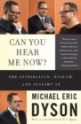 Can You Hear Me Now? : The Inspiration, Wisdom, and Insight of Michael Eric Dyson - eBook