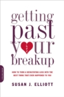 Getting Past Your Breakup : How to Turn a Devastating Loss into the Best Thing That Ever Happened to You - eBook