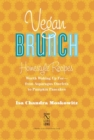 Vegan Brunch : Homestyle Recipes Worth Waking Up For--From Asparagus Omelets to Pumpkin Pancakes - eBook