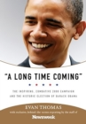 A Long Time Coming : The Inspiring, Combative 2008 Campaign and the Historic Election of Barack Obama - eBook