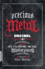 Precious Metal : Decibel Presents the Stories Behind 25 Extreme Metal Masterpieces - eBook