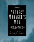 The Project Manager's MBA : How to Translate Project Decisions into Business Success - eBook
