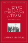 The Five Dysfunctions of a Team : A Leadership Fable - eBook