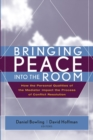 Bringing Peace Into the Room : How the Personal Qualities of the Mediator Impact the Process of Conflict Resolution - Book