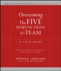 Overcoming the Five Dysfunctions of a Team : A Field Guide for Leaders, Managers, and Facilitators - Book