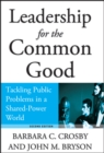 Leadership for the Common Good : Tackling Public Problems in a Shared-Power World - eBook