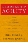 Leadership Agility : Five Levels of Mastery for Anticipating and Initiating Change - Book
